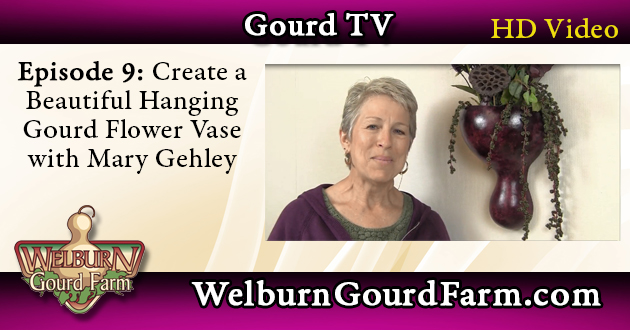 Episode 9: Create a Hanging Gourd Flower Vase with Mary Gehley